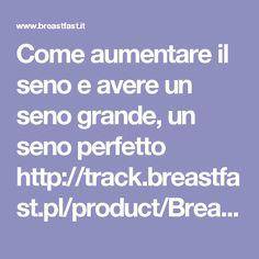 Come aumentare il seno e avere un seno grande, un seno perfetto    http://track.breastfast.pl/product/Breast-Fast/?pid=130&uid=48382