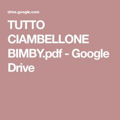 TUTTO CIAMBELLONE BIMBY.pdf - Google Drive Google Drive, Cooking Chef, Food And Drink, Desserts, Recipes, Limoncello, Hobby, Biscotti, Collection