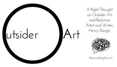 Henry Darger, Outsider Art, The Outsiders, Writer, Novels, Mindfulness, Child, War, Thoughts