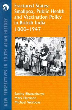 Fractured States: Smallpox, Public Health and Vaccination Policy in British India
