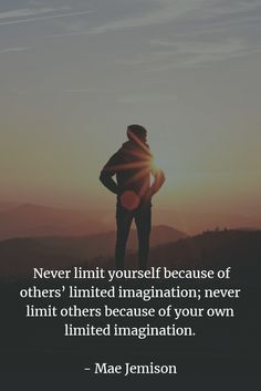 Never limit yourself because of others' limited imagination; never limit others because of your own limited imagination. - Mae Jemison #wordsofwisdom #inspirationalquotes #imagination #quotes #lifequotes