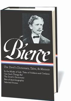 Ambrose Bierce: The Devil's Dictionary, Tales, and Memoirs (Library of America)