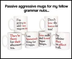 For the passive aggressive grammar nuts…