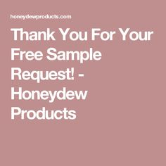Thank You For Your Free Sample Request! - Honeydew Products