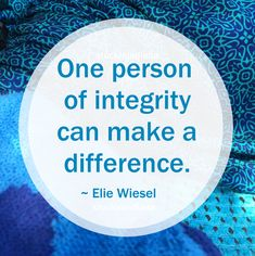 """One person of integrity can make a difference."" ~ Elie Wiesel #quote"