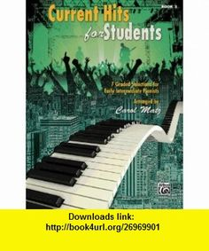 Current Hits for Students, Bk 2 7 Graded Selections for Early Intermediate Pianists (9780739086308) Alfred Publishing Staff , ISBN-10: 0739086308  , ISBN-13: 978-0739086308 ,  , tutorials , pdf , ebook , torrent , downloads , rapidshare , filesonic , hotfile , megaupload , fileserve