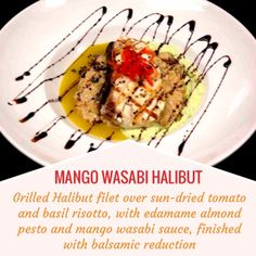 MANGO WASABI HALIBUT -- Grilled Halibut filet over sun-dried tomato and basil risotto, with edamame almond pesto, and mango wasabi sauce; finished with balsamic reduction