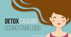 Detox Capilar Caseiro: desintoxicação do couro cabeludo ajuda contra a queda e ajuda no crescimento do cabelo. Receita caseira.