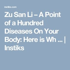 Zu San Li – A Point of a Hundred Diseases On Your Body: Here is Wh ... | Instiks