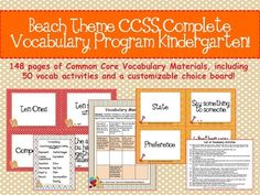 Kindergarten CCSS Complete Vocabulary Program!  148 pages and 50 vocabulary activities!  http://www.theorganizedclassroomblog.com/index.php/ocb-store/view_document/266-beach-theme-kindergarten-ccss-complete-vocabulary-program  $4.50