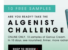 10 FREE SAMPLES ARE YOU READY? TAKE THE TAKE THE ALGENIST CHALLENGE Online Only. 10 samples of Genius Cream. In 10 days, see nourished, firm...