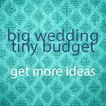 Fabulous Cheap Weddings! Tips, Tricks and Techniques for your Dream Wedding! | Big Wedding Tiny BudgetBig Wedding Tiny Budget | Tips and tricks for the most amazing budget friendly weddings!