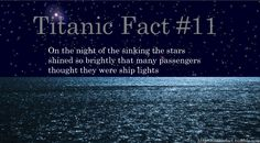 Titanic Fact #11: On the night of the sinking the stars shined so brightly that many passengers thought they were ship lights.