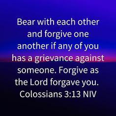 Bible Quotes, Bible Verses, Colossians 3 13, Forgiving Yourself, Gods Love, Forgiveness, Warriors, Prayers, Spirituality