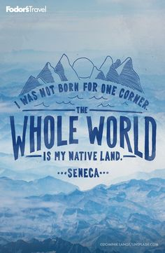 I was not born for one corner. The whole world is my native land. Seneca Travel far and wide. Grey's Anatomy, Adventure Quotes, Adventure Travel, Best Travel Quotes, Quote Travel, Travel Humor, Out Of Touch, Travel Images, Plan Your Trip