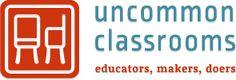 Uncommon Classrooms - educators, makers, doers