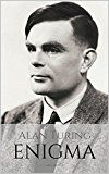 Free Kindle Book -   ALAN TURING: ENIGMA: The Incredible True Story of the Man Who Cracked The Code
