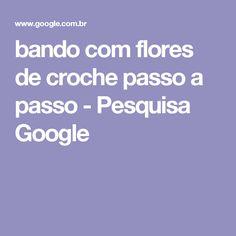 bando com flores de croche passo a passo - Pesquisa Google