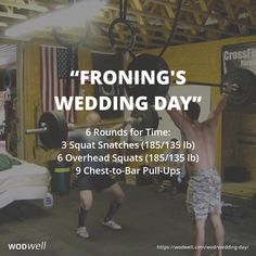 "The workout was dubbed ""Wedding Day WOD"" because it was done on June 17, 2011, actually the day before Rich Froning was to marry his now wife, Hillary (also before he had won any of his four CrossFit Games championships). The workout was first performed head-to-head in a garage gym and the video was posted on YouTube a few days later (Rich finished in 8:23)."