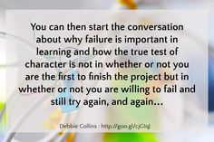 You can then start the conversation about why failure is important in learning and how the true test...