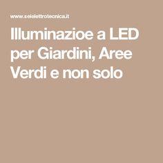Illuminazioe a LED per Giardini, Aree Verdi e non solo