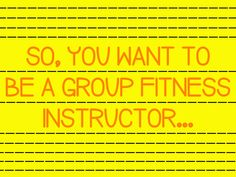 So, You Want to Be a Group Fitness Instructor