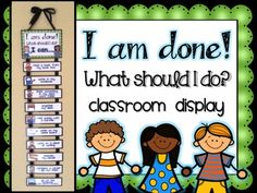 """I am done! Now what should I do?"" These are some very famous words spoken by our students year after year. Well, it is time to put an end to that. Create and display this cute sign in your classroom so that students can reference it once they have finished their assignments."