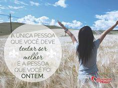 A única pessoa que você deve tentar ser melhor é a pessoa que você foi ontem! #voce #pessoa #melhor #ontem