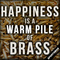 Now that is happiness! #Brass #LockNLoadMon #GunQuotes