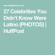 27 Celebrities You Didn't Know Were Latino (PHOTOS) | HuffPost Meeting Someone New, Hispanic Heritage Month, Fun To Be One, Celebrities, Photos, Celebs, Pictures, Meeting New People, Celebrity