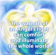 """Close your eyes. Ask your Angel to shine his light on you and feel his love. Remember to say """"Thank You."""""""