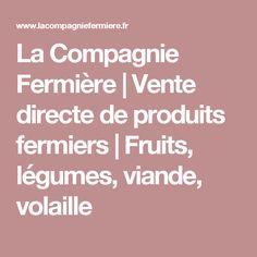La Compagnie Fermière | Vente directe de produits fermiers | Fruits, légumes, viande, volaille