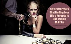 Six Brutal Proofs That Finding Your Life's Purpose Is Like Joining Mafia