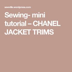 Sewing- mini tutorial – CHANEL JACKET TRIMS