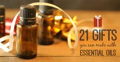 21 Gifts You Can Make with Essential Oils