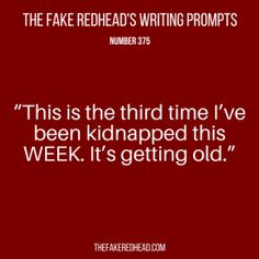 "Writing Prompt: ""This is the third time I've been kidnapped this WEEK. It's getting old!"""