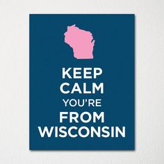 Keep Calm You're From Wisconsin - Any Location Available - 8x10 Fine Art Print - Choice of Color - Purchase 3 and Receive 1 FREE