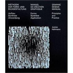 Graphic Design Manual: Principles and Practice/Methodik Der Form-Und Bildgestaltung : Aufbau Synthese Anwendung/Manuel De Creation Graphique : Forme Synthese Application by Armin Hofman