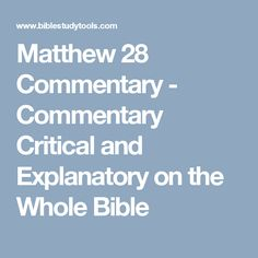 Matthew 28 Commentary - Commentary Critical and Explanatory on the Whole Bible