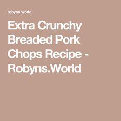 Extra Crunchy Breaded Pork Chops Recipe - Robyns.World