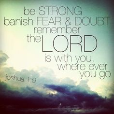 be strong banish - fear & doubt. #word