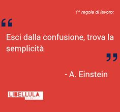 1^ regola di lavoro: Esci dalla confusione, trova la semplicità. Albert Einstein #citazioni #regoledilavoro