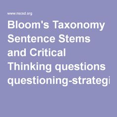 Bloom's Taxonomy Sentence Stems and Critical Thinking questions questioning-strategies.pdf