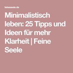 Minimalistisch leben: 25 Tipps und Ideen für mehr Klarheit | Feine Seele