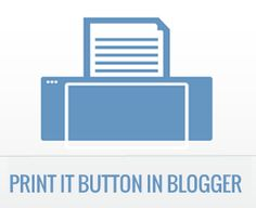 How to Add a Print it Button to Your Blogger Blog