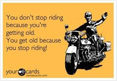 Never stop riding!