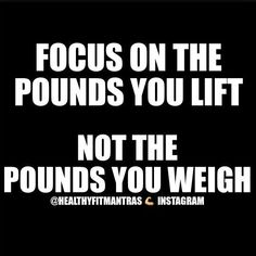 Focus on the pounds you lift, not the pounds you weigh  get strong, not thin, fitness quotes