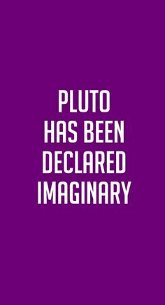 Pluto has been declared imaginary. #nightvale