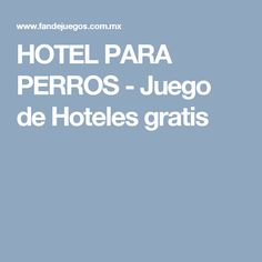 HOTEL PARA PERROS - Juego de Hoteles gratis
