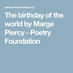 The birthday of the world by Marge Piercy - Poetry Foundation